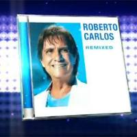 "LANÇAMENTO: Roberto Carlos - ""Remixed"""