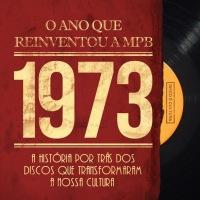 """LIVRO: Lançamento de """"1973 – O ano que reinventou a MPB"""""""