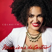 LANÇAMENTO: Ótimo álbum, Colheita confirma o nome de Mariene de Castro entre as grandes cantoras do samba brasileiro